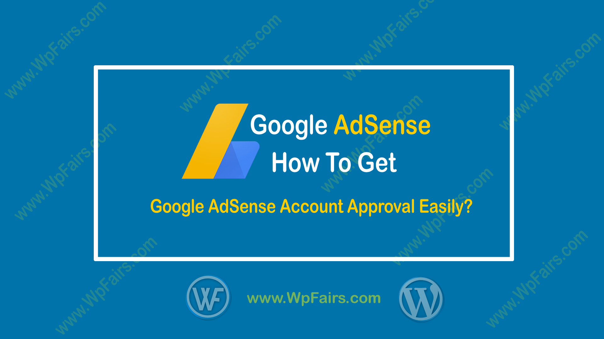 How To Get Google AdSense Account Approval Easily - WpFairs