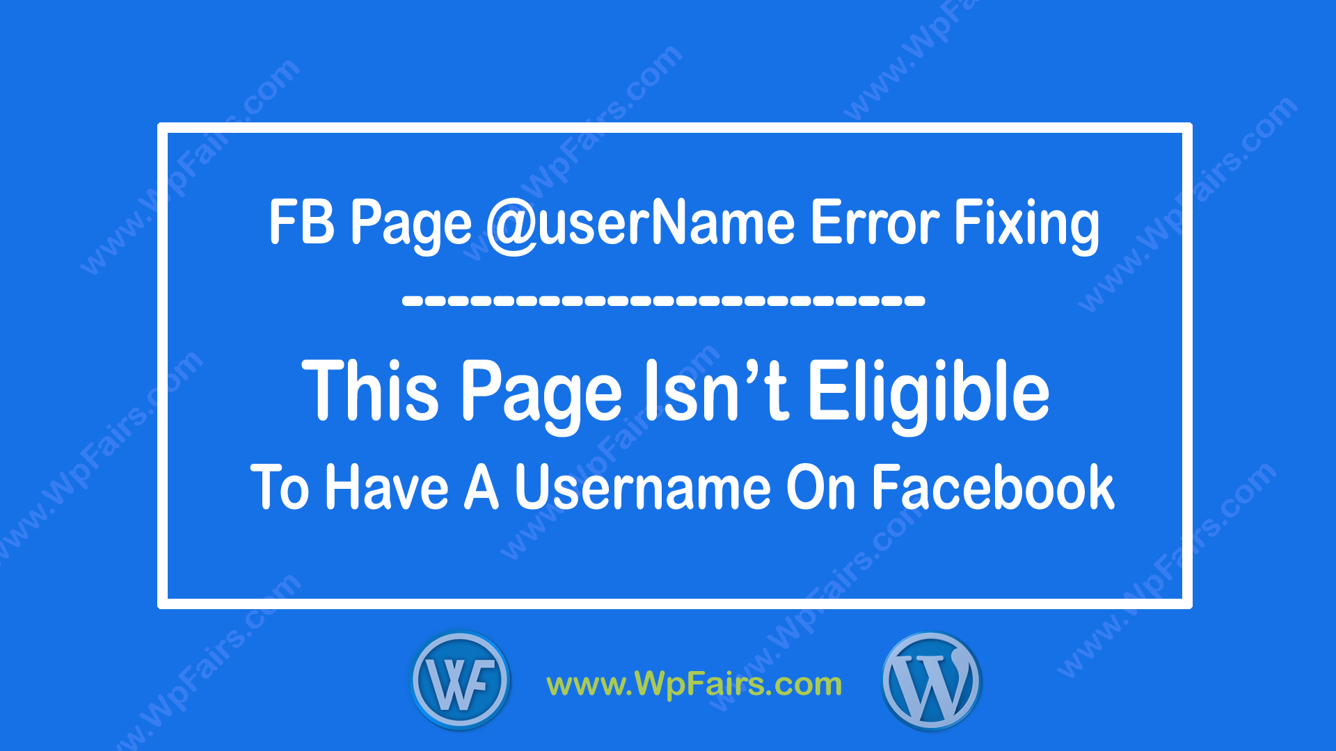 This Page Isn't Eligible To Have A Username On Facebook-FB Error Fixing-WpFairs